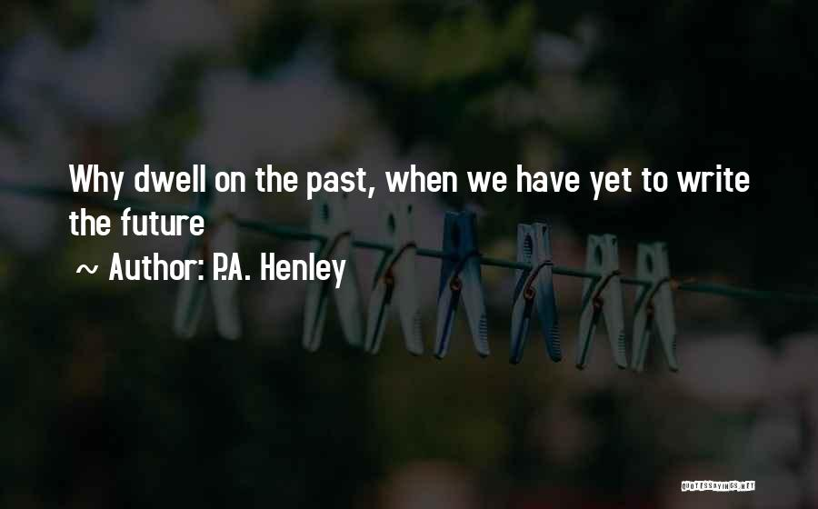 P.A. Henley Quotes 371716