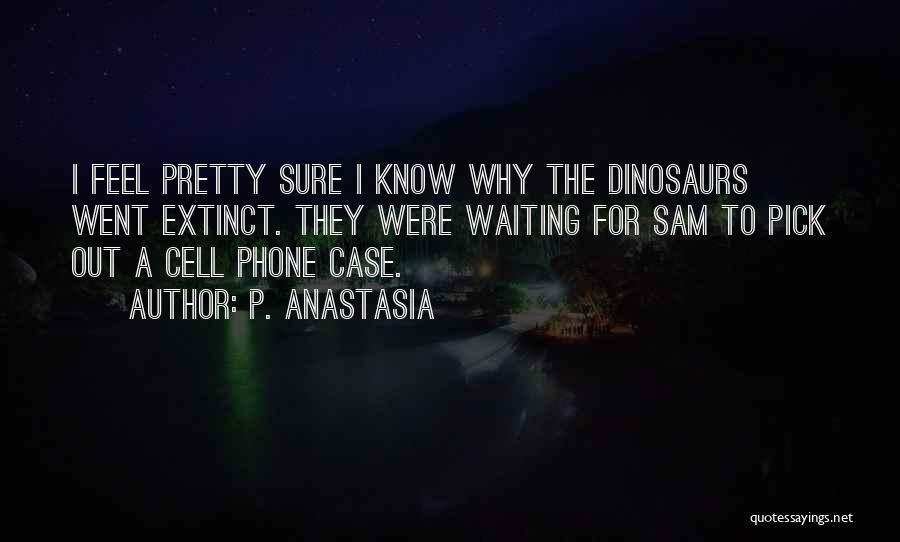 P. Anastasia Quotes 1480800