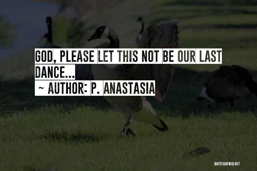 P. Anastasia Quotes 206622