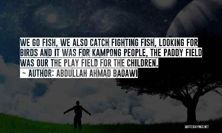 Paddy Field Quotes By Abdullah Ahmad Badawi
