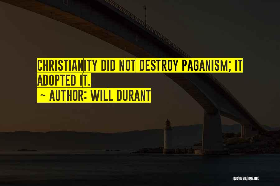Paganism And Christianity Quotes By Will Durant