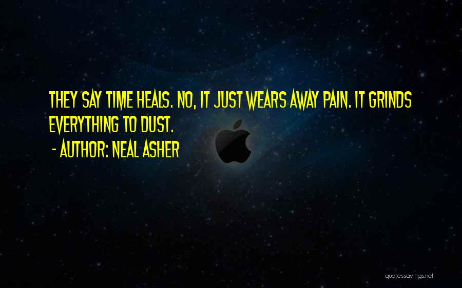 Pain Heals Quotes By Neal Asher