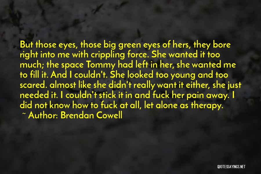 Pain In Eyes Quotes By Brendan Cowell