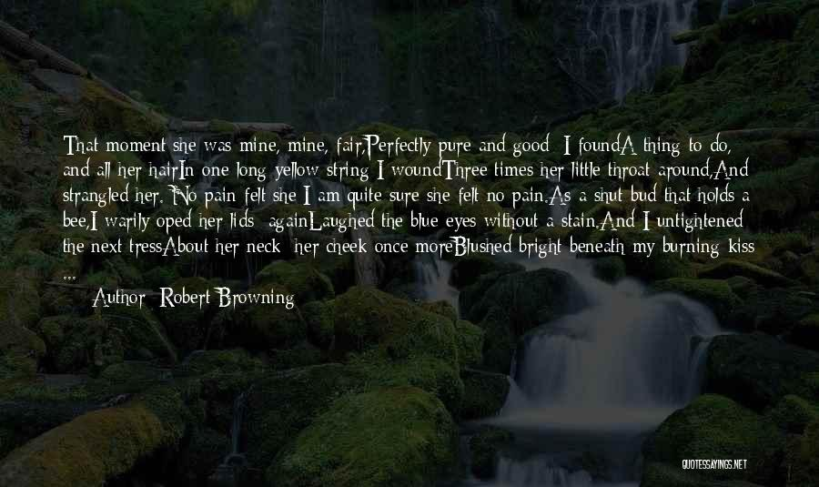 Pain In Eyes Quotes By Robert Browning