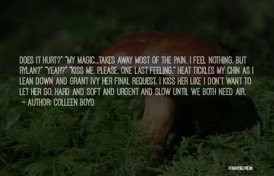 Pain Please Go Away Quotes By Colleen Boyd