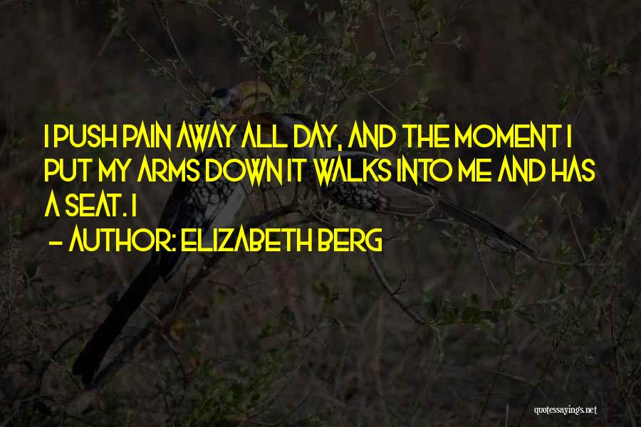 Pain Please Go Away Quotes By Elizabeth Berg