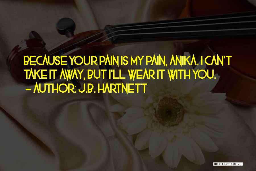 Pain Please Go Away Quotes By J.B. Hartnett