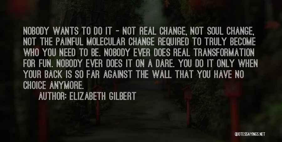 Painful Soul Quotes By Elizabeth Gilbert