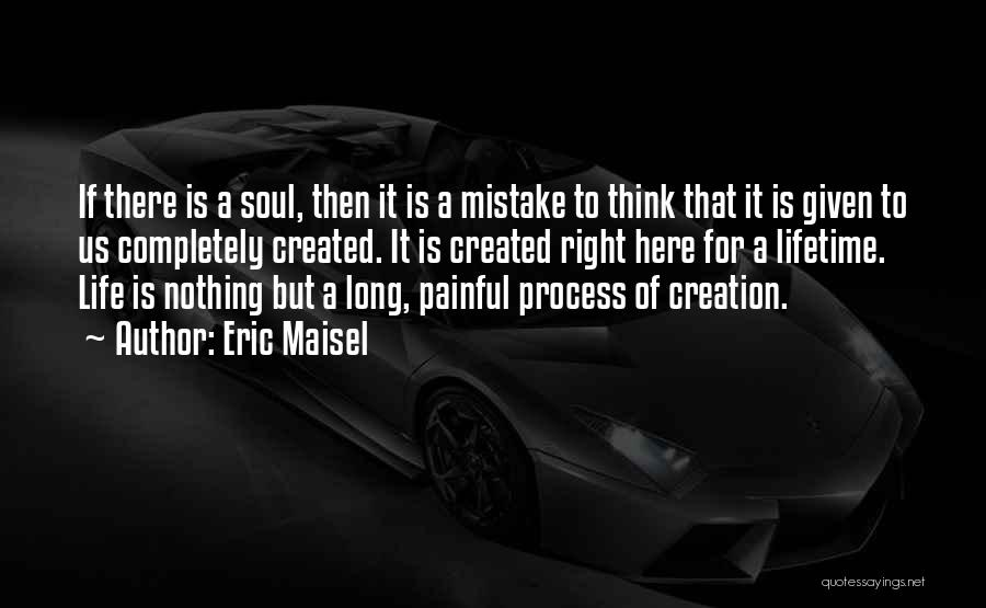 Painful Soul Quotes By Eric Maisel