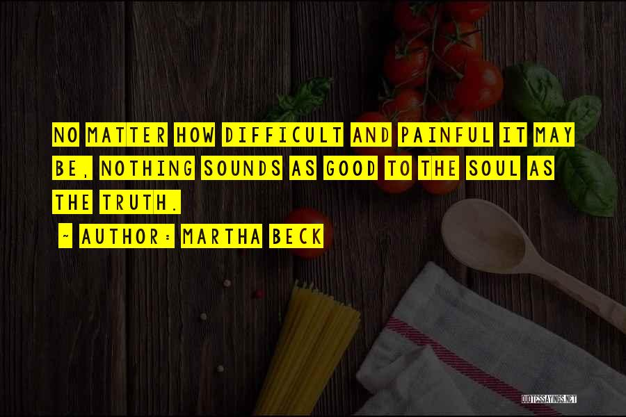 Painful Soul Quotes By Martha Beck