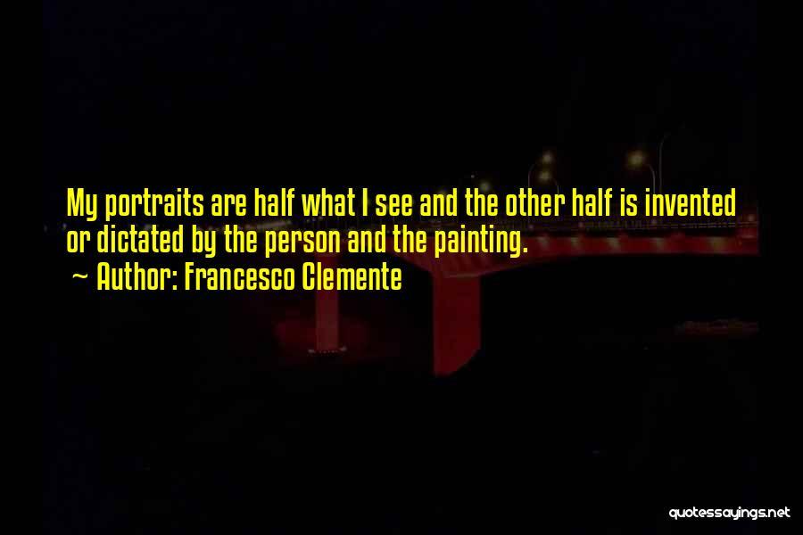 Painting Portraits Quotes By Francesco Clemente