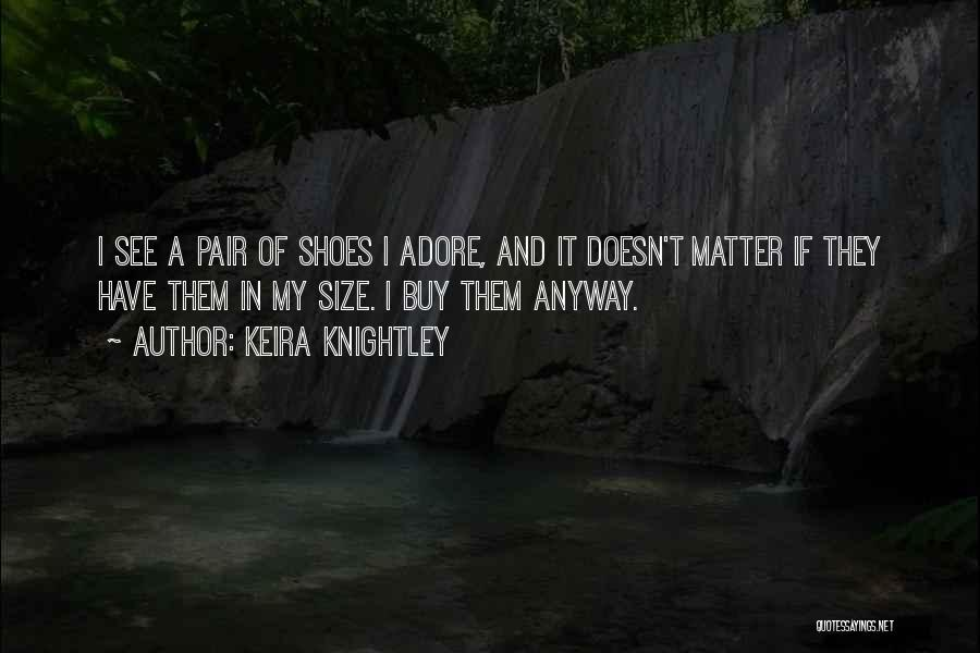 Pair Of Shoes Quotes By Keira Knightley