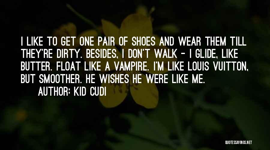 Pair Of Shoes Quotes By Kid Cudi