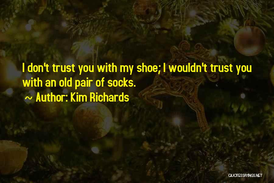 Pair Of Shoes Quotes By Kim Richards