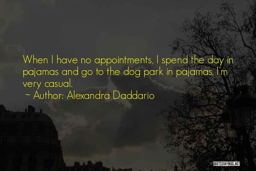 Pajamas Quotes By Alexandra Daddario