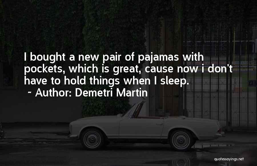 Pajamas Quotes By Demetri Martin