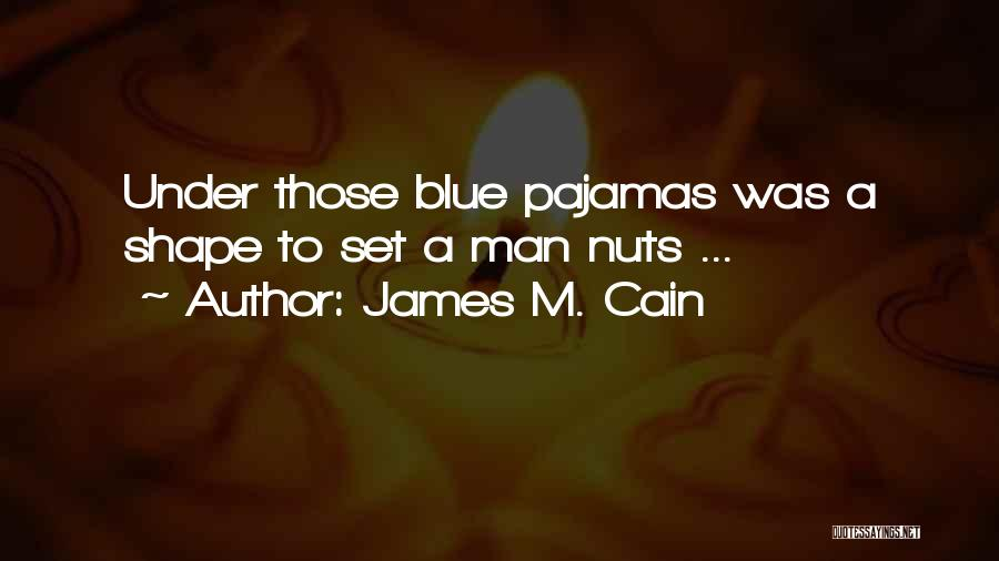 Pajamas Quotes By James M. Cain