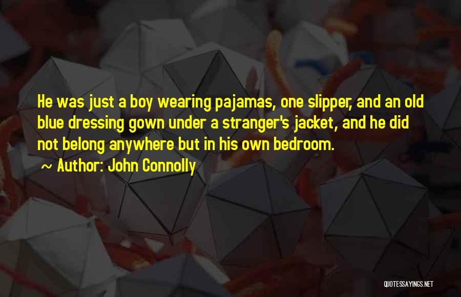 Pajamas Quotes By John Connolly