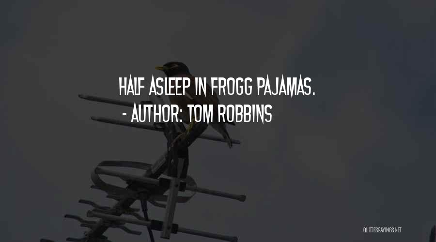 Pajamas Quotes By Tom Robbins
