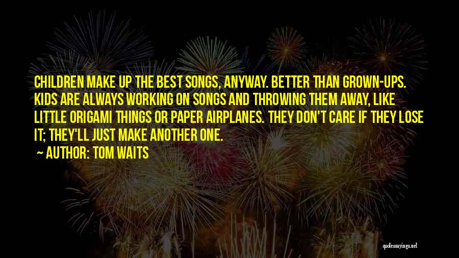 Paper Airplanes Quotes By Tom Waits