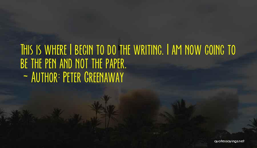 Paper And Pen Quotes By Peter Greenaway