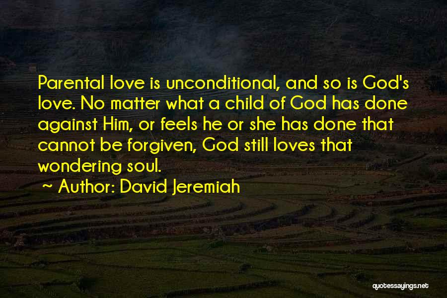 Parental Unconditional Love Quotes By David Jeremiah