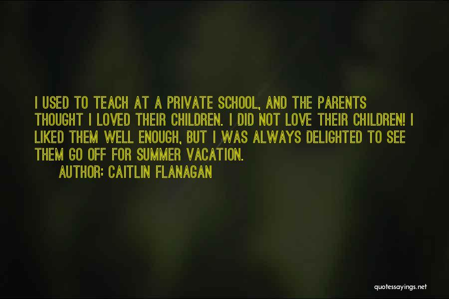 Parents And Love Quotes By Caitlin Flanagan