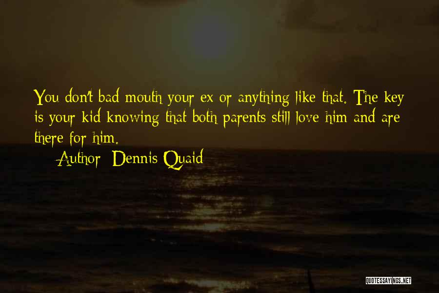 Parents And Love Quotes By Dennis Quaid