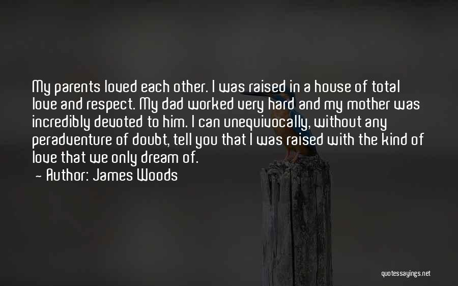 Parents And Love Quotes By James Woods