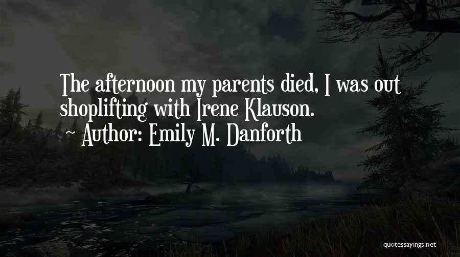 Parents Died Quotes By Emily M. Danforth