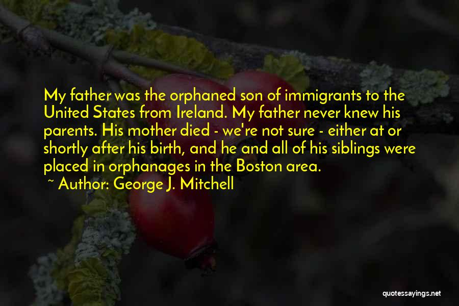 Parents Died Quotes By George J. Mitchell