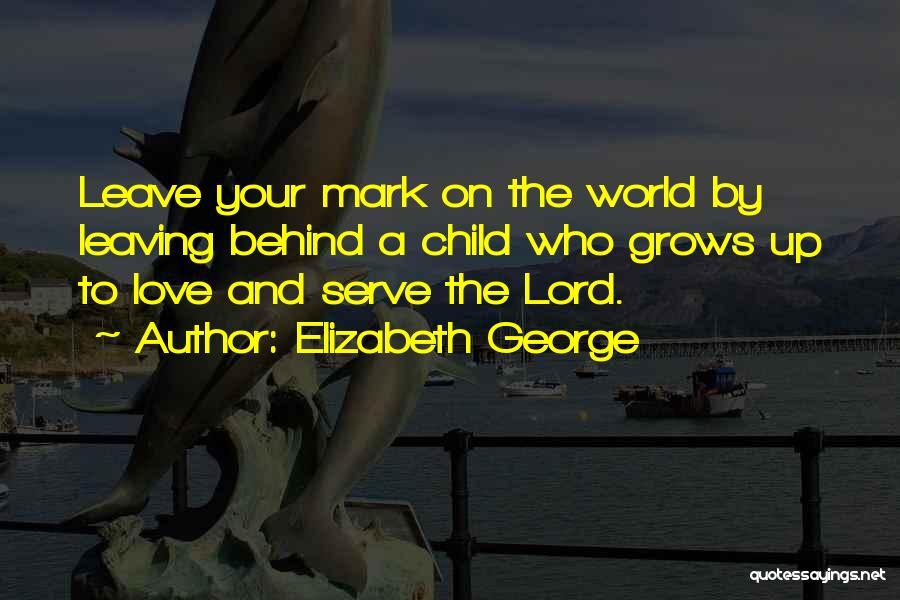 Parents Leaving Quotes By Elizabeth George