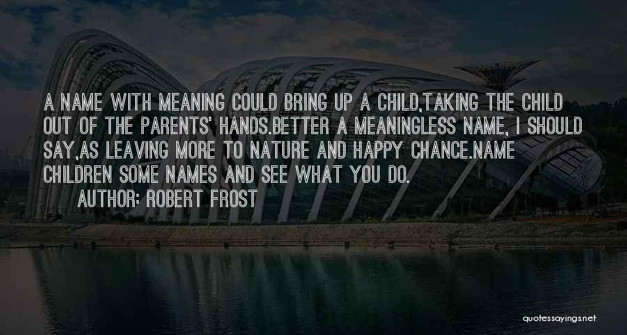 Parents Leaving Quotes By Robert Frost