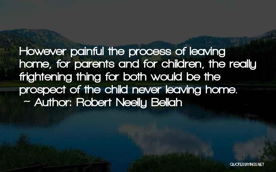 Parents Leaving Quotes By Robert Neelly Bellah