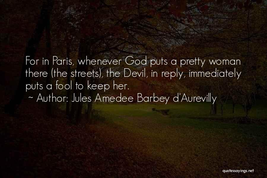 Paris Streets Quotes By Jules Amedee Barbey D'Aurevilly