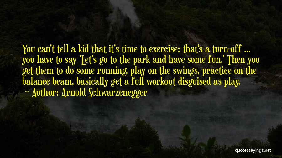Park Swings Quotes By Arnold Schwarzenegger