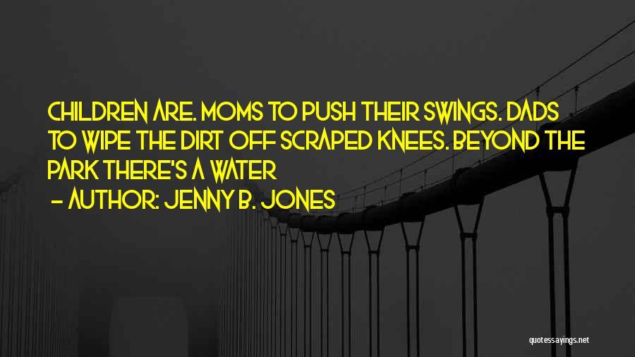 Park Swings Quotes By Jenny B. Jones