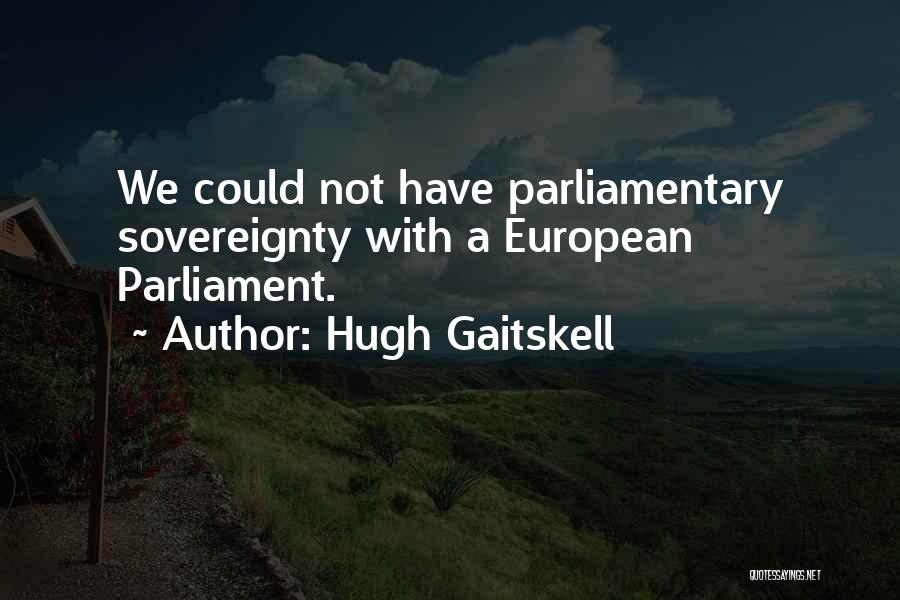 Parliamentary Sovereignty Quotes By Hugh Gaitskell