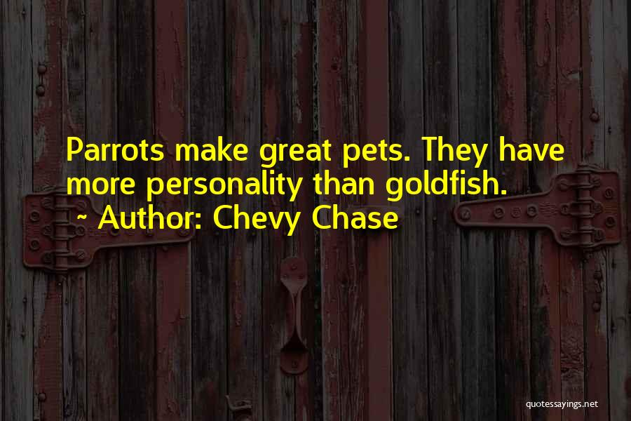 Parrots Quotes By Chevy Chase