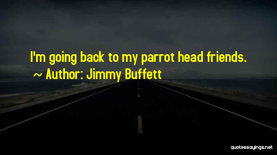 Parrots Quotes By Jimmy Buffett