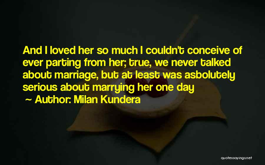 Parting With Someone Quotes By Milan Kundera