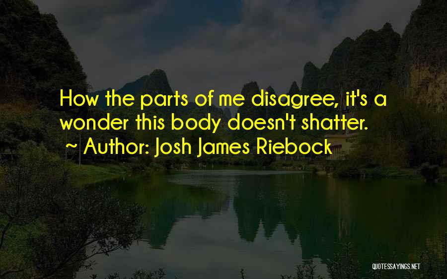 Parts Of The Body Quotes By Josh James Riebock