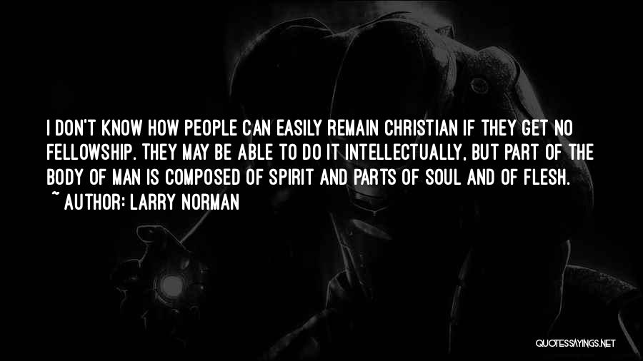 Parts Of The Body Quotes By Larry Norman