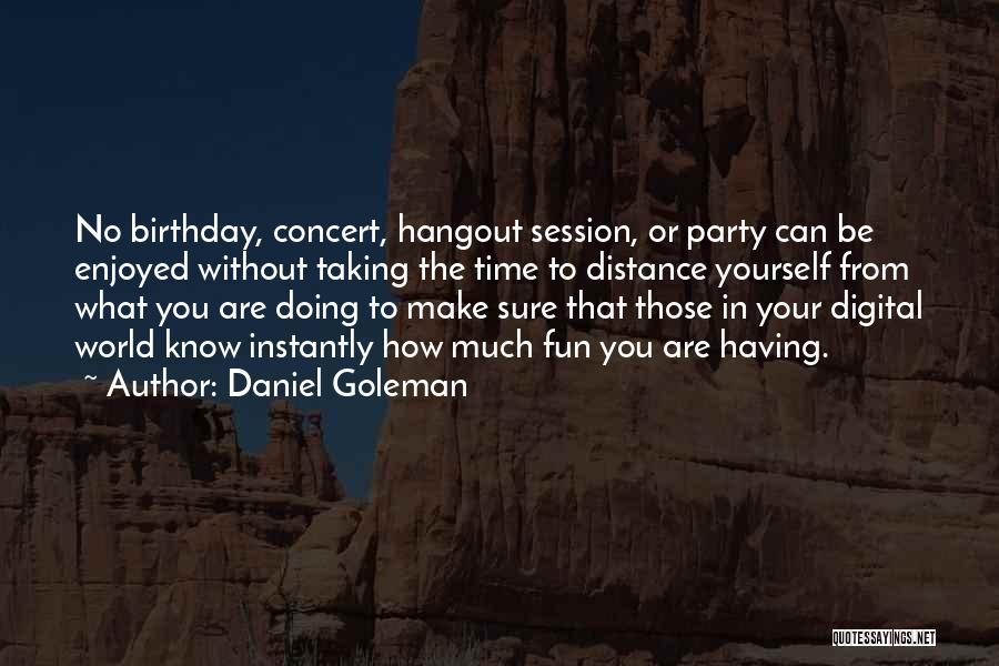 Party Enjoyed Quotes By Daniel Goleman