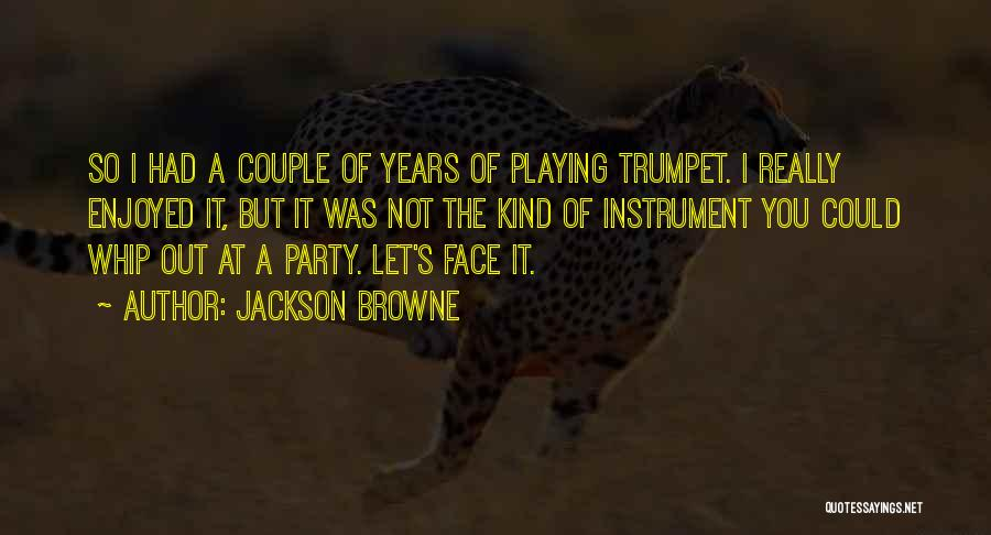 Party Enjoyed Quotes By Jackson Browne