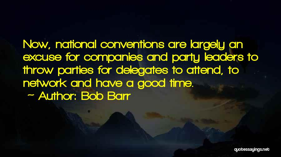 Party Good Time Quotes By Bob Barr