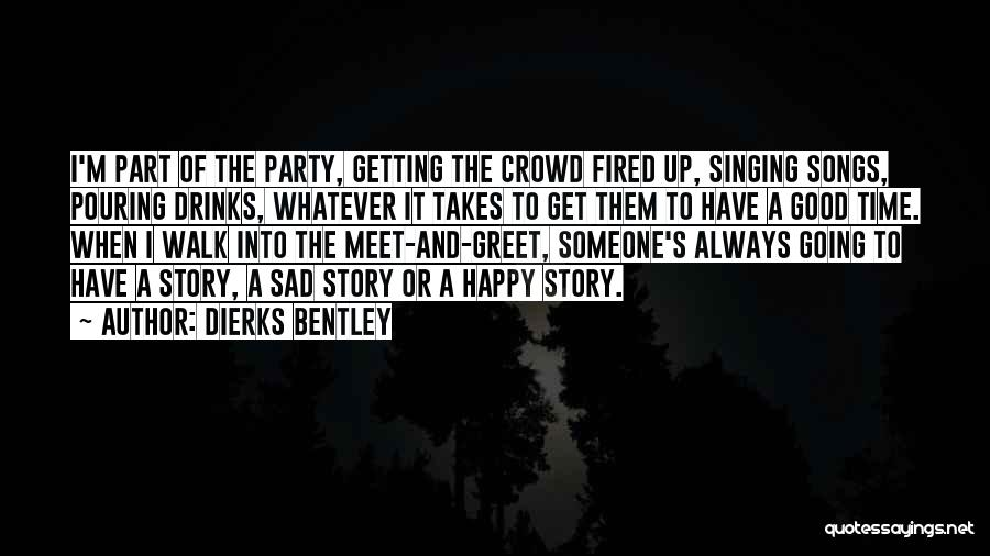 Party Good Time Quotes By Dierks Bentley