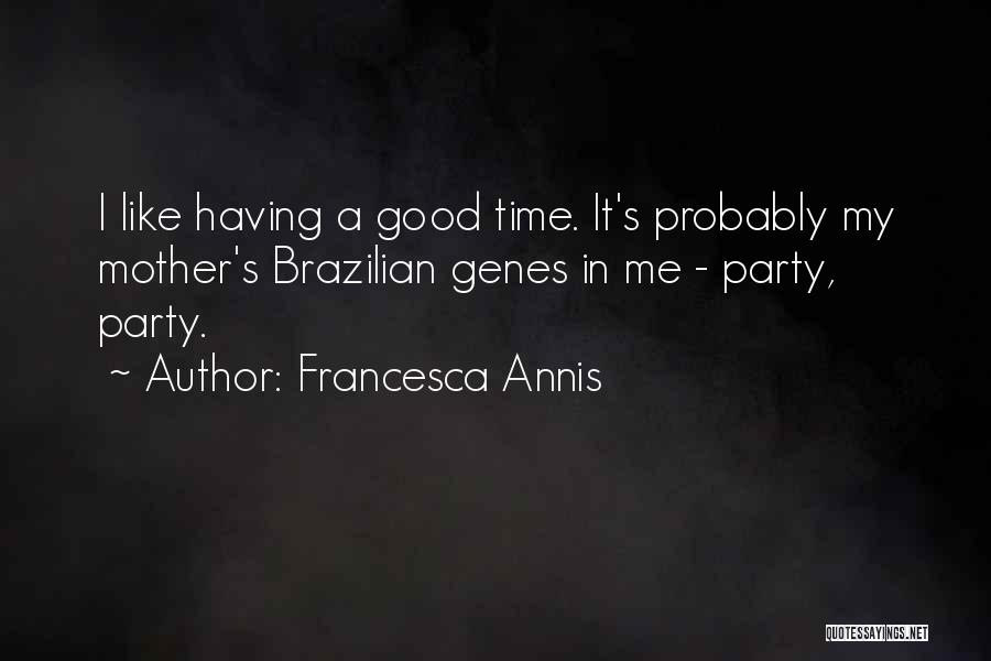 Party Good Time Quotes By Francesca Annis
