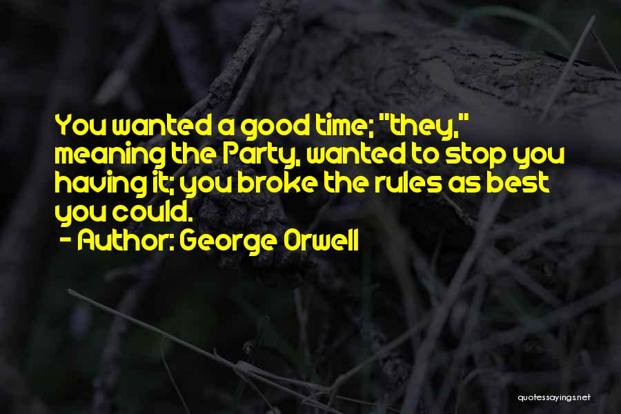 Party Good Time Quotes By George Orwell