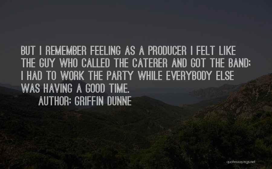 Party Good Time Quotes By Griffin Dunne